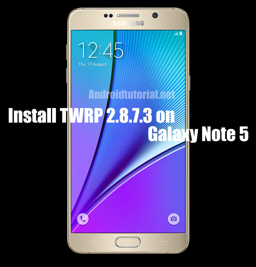Install TWRP 2 8 7 3 Recovery on Galaxy Note 5 - Androidtutorial
