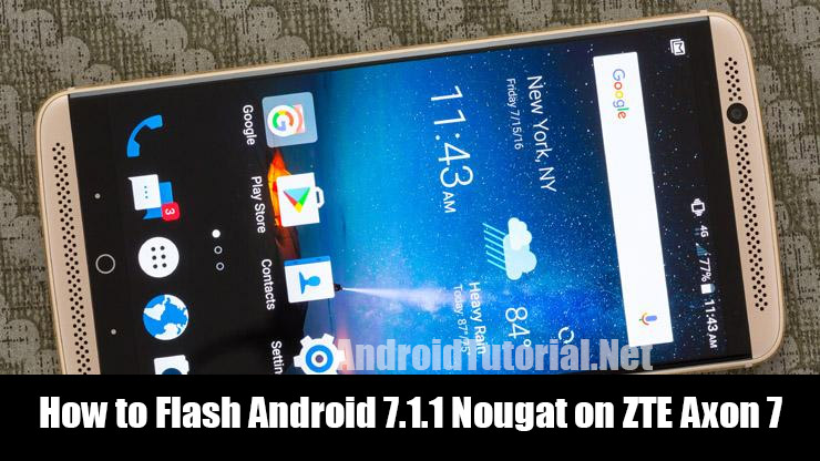 How to Flash Android 7 1 1 Nougat on ZTE Axon 7 - Androidtutorial
