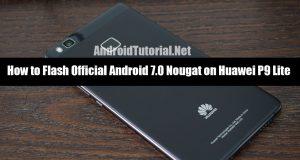 Flash Android 7.0 Nougat on Huawei P9 Lite