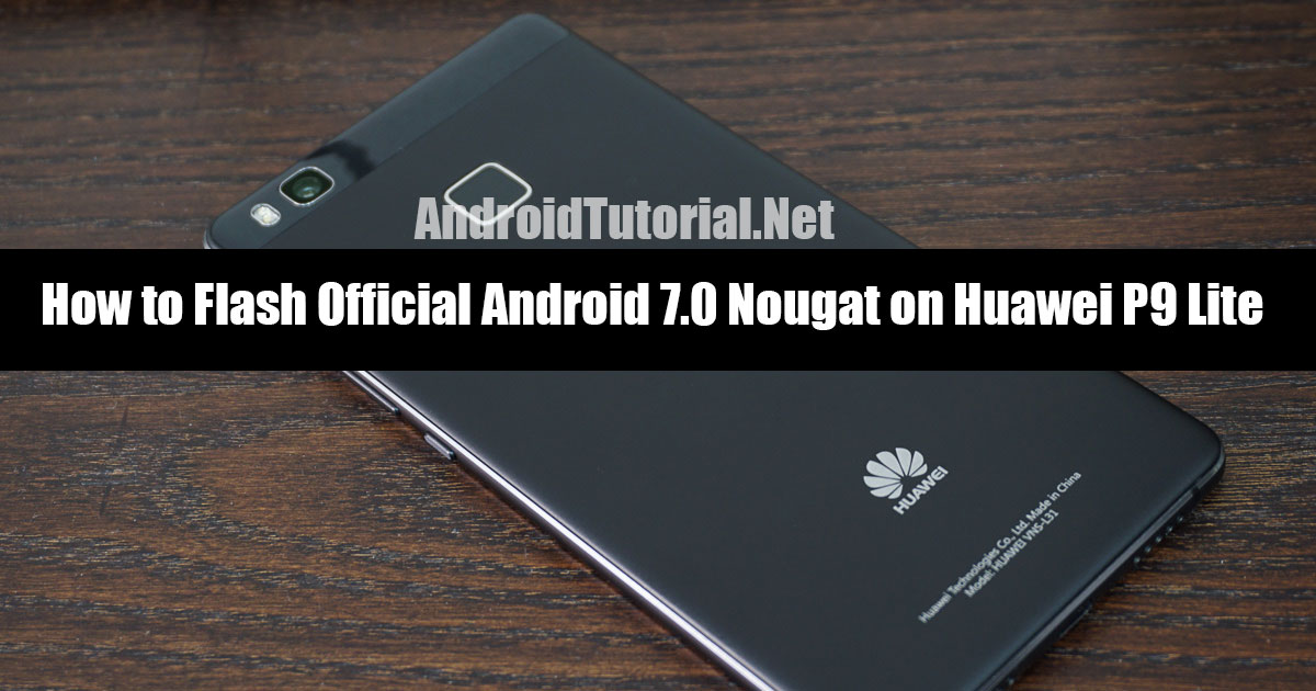 Flash Android 7.0 Nougat on Huawei P9 Lite