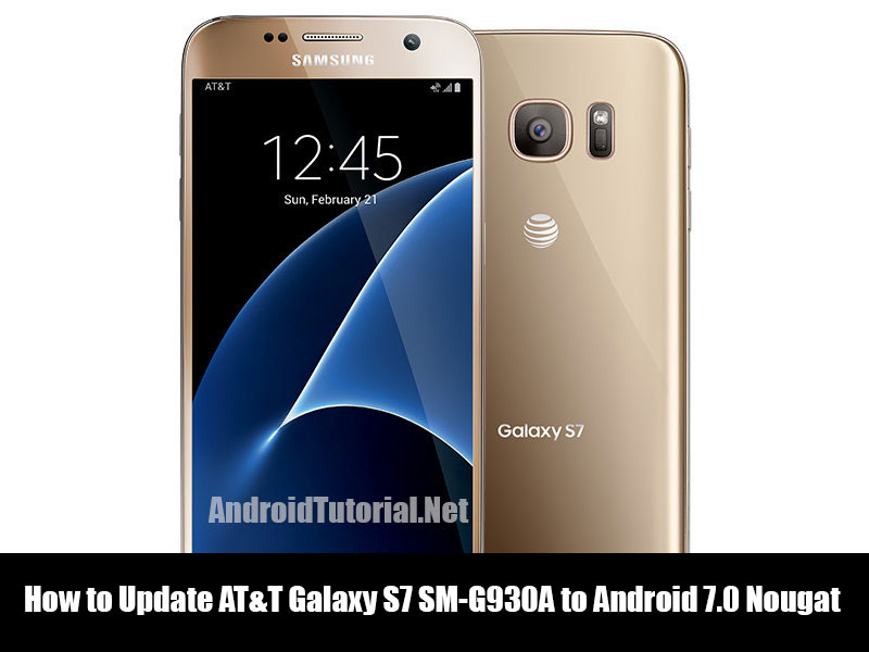 How to Update AT&T Galaxy S7 SM-G930A to Android 7 0 Nougat