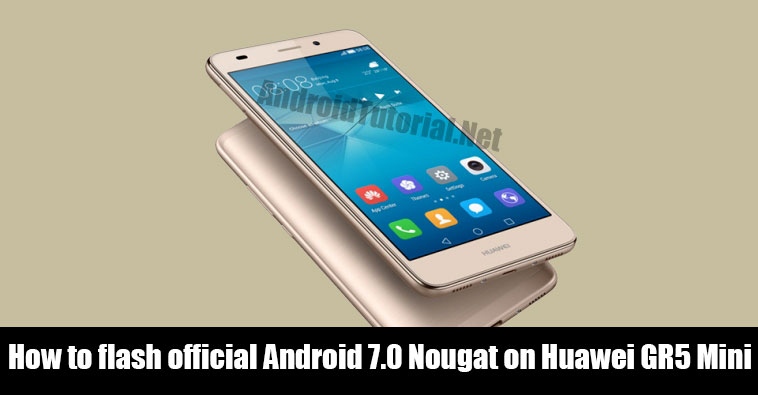 flash official Android 7.0 Nougat on Huawei GR5 Mini