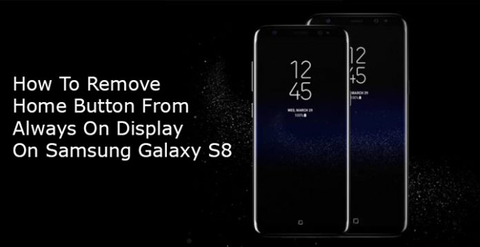 Hide Home Button from Always On Display on Galaxy S8