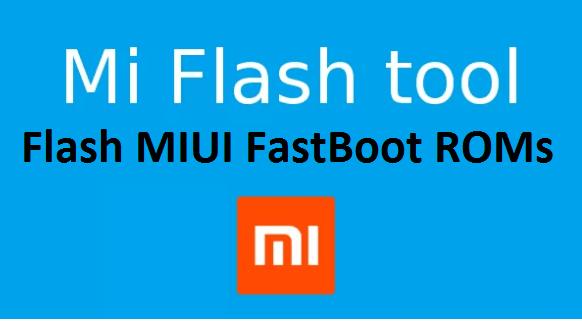 Flash Fastboot ROM on Xiaomi Phones via Xiaomi Mi Flash