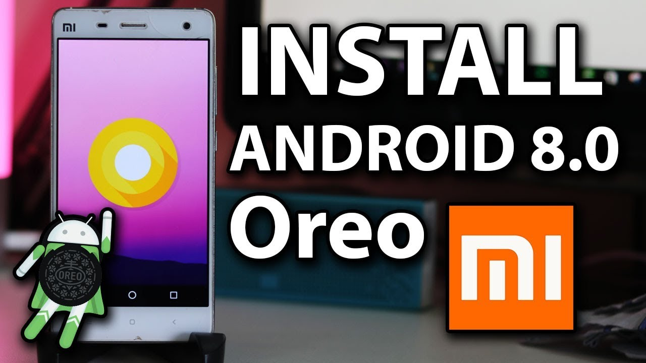 Mi 4 to Android 8.0 Oreo