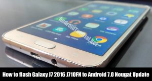 flash Galaxy J7 2016 J710FN to Android 7.0 Nougat Update