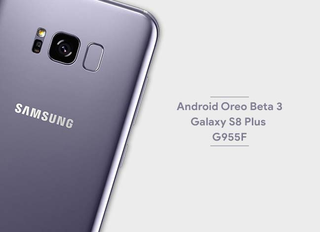 Install Android Oreo Beta 3 on Samsung Galaxy S8+