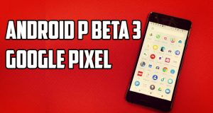 Download Android P Beta 3 for Google Pixel