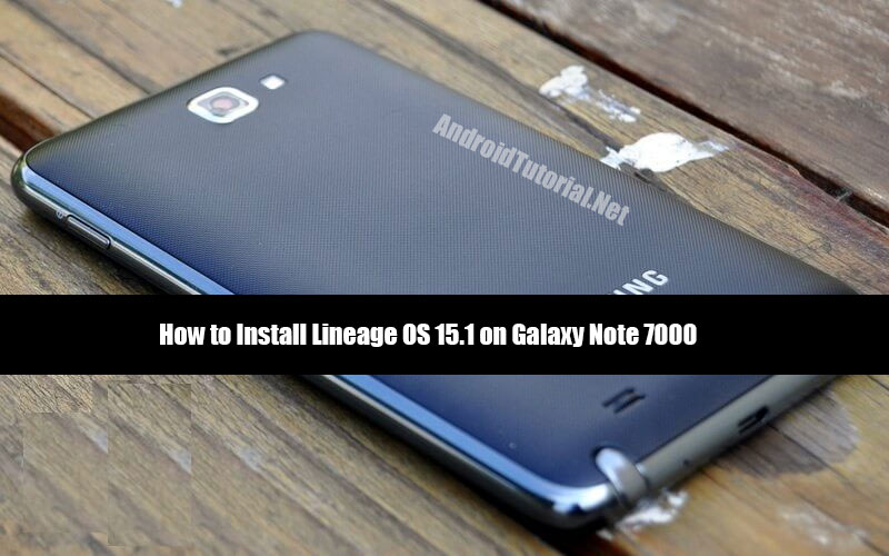 how to install linage os 15.1 on galaxy note 7000