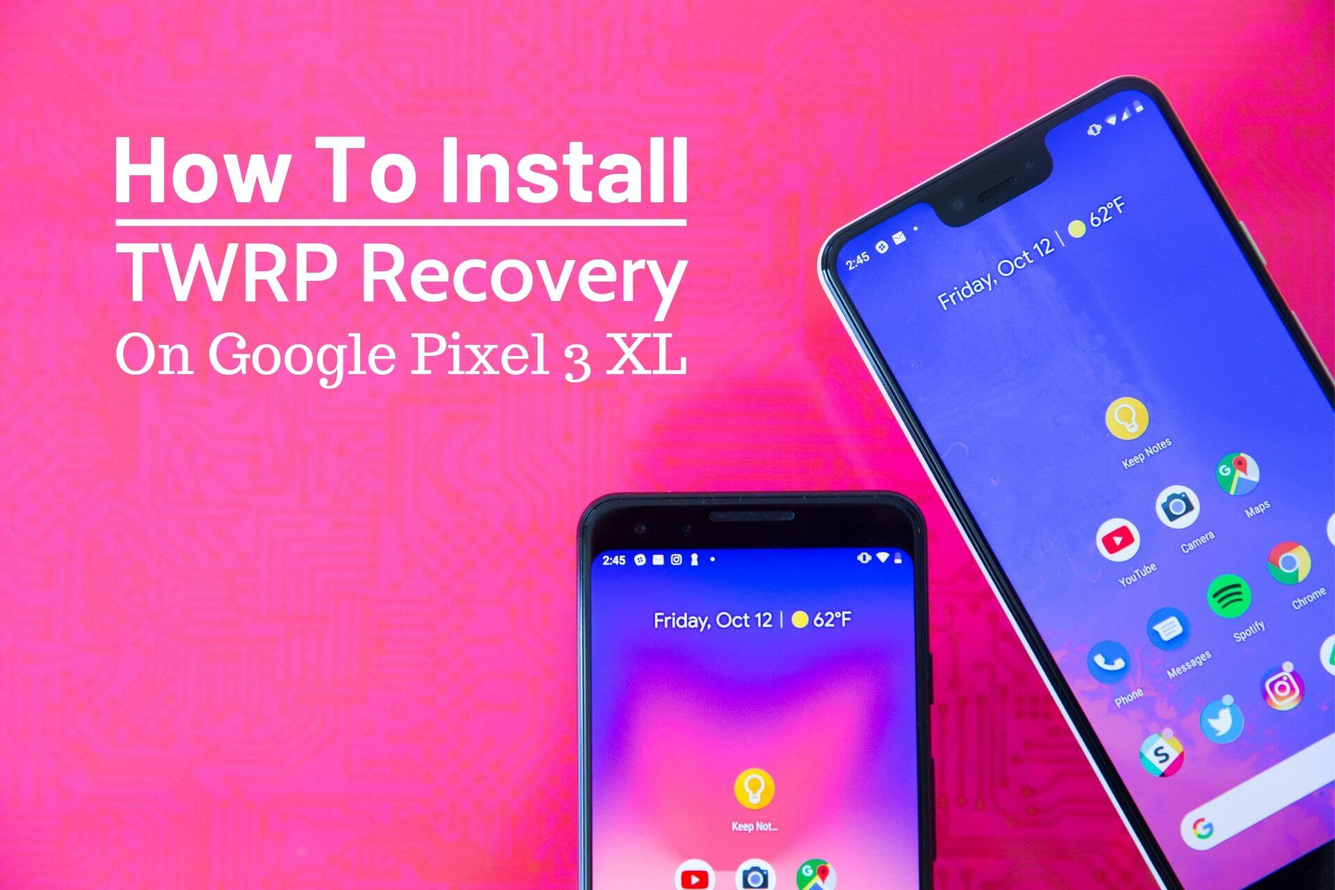 TWRP Custom Recovery on Google Pixel 3